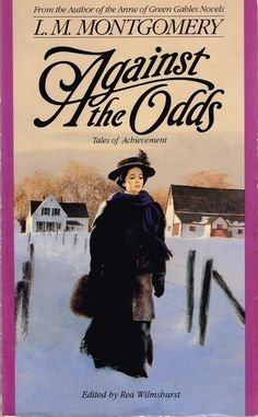 September - Against the Odds: Tales of Achievement by Lucy Maud Montgomery I Love Books, Good Books, Books To Read, My Books, Road To Avonlea, Lm Montgomery, Anne Of Green Gables, Book Authors, Vintage Books