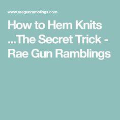 How to Hem Knits ...The Secret Trick - Rae Gun Ramblings
