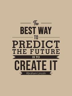 Mixed Media - The Best Way To Predict The Future Is To Create It - Abraham Lincoln Quote - Typography Poster by Studio Grafiikka , Try Quotes, Past Quotes, Hard Work Quotes, Quotes App, Like Quotes, Life Lesson Quotes, Real Quotes, Quotes To Live By, Best Status Quotes