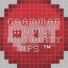 Grammar :: Quick and Dirty Tips ™