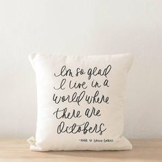 Anne of Green Gables quote Throw Pillow - I'm so glad I live in a world where there are Octobers, calligraphy, home decor, fall decor, housewarming gift, cushion cover, throw pillow, seasonal pillow #ad #affiliatelink