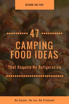 Check out our list of camping food ideas that require no refrigeration so you can't stop worrying about how much room you have left in the cooler and get back to enjoying your family and nature!
