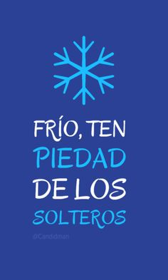 Frío ten piedad de los solteros. @Candidman #Frases Humor Candidman Frío Soltería Soltero Solteros @candidman