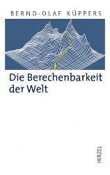 """Gibt es ein absolutes Weltwissen? Was ist Zeit? Bernd-Olaf Küppers klärt Grenzfragen der Wissenschaft in """"Die Berechenbarkeit der Welt"""". Erschienen im Hirzel Verlag!"""