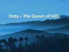 Ooty-The Queen of Hills