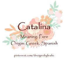 Baby girl name: catalina. Ocean Baby Names, Cute Baby Girl Names, Cute Names, Boy Names, Unique Names, Baby Names And Meanings, Names With Meaning, Spanish Girls Names, French Baby