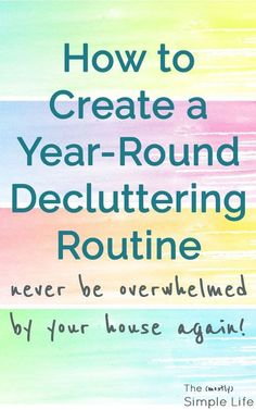 How to Create a Year-Round Decluttering Routine | Never be overwhelmed by your house again! Keep clutter away with these 3 steps | Super smart system! via @mostlysimple1