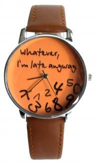 haha I like this; I'm always late!