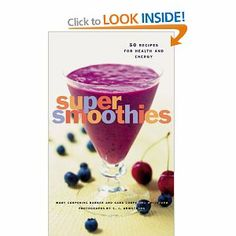 Super Smoothies: 50 Recipes for Health and Energy: Sara Corpening Whiteford, Mary Corpening Barber, E. J. Armstrong: 9780811825405: Books - ...