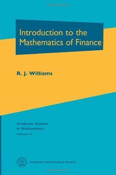 Introduction to the Mathematics of Finance (Graduate Studies in Mathematics, Vol. 72): R. J. Williams: 9780821839034: Amazon.com: Books