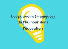 The (magic) powers of humor in education - - Education Today, Education Positive, Kids Education, Care Box, Kids And Parenting, The Fosters, Communication, Encouragement, Positivity