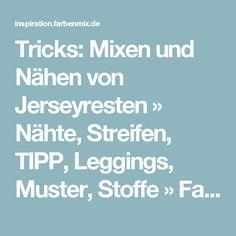 Tricks: Mixen und Nähen von Jerseyresten » Nähte, Streifen, TIPP, Leggings, Muster, Stoffe » Farbenmix