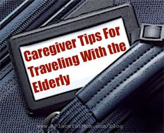 Caregiver Tips for Traveling With The Elderly #caregiver #elderly