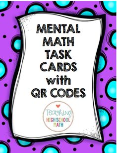 Do your students need help with Mental Math?  QR Task Cards to get them practicing!