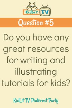 QUESTION #5: Do you have any great resources for writing and illustrating tutorials for kids? {KidLitTV Pinterest Party} #kidlittv