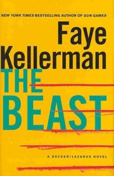 The Beast A Decker/Lazarus Novel by Faye Kellerman // The professional and the personal intersect in treacherous ways in this compelling and eerie installment in Faye Kellerman's thrilling New York Times bestselling Decker/Lazarus series.