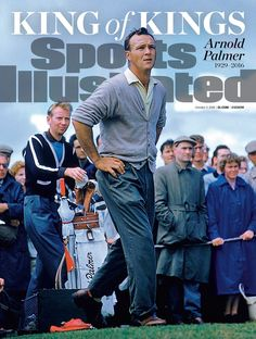 """The """"King of Kings"""" (Arnold Palmer) gracing the cover of Sports Illustrated.  He will be forever  remembered for all that he did for the game of golf, but most importantly, for whom he was as a person.  You will be missed Mr. Palmer.  Thank you for the memories."""