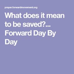 What does it mean to be saved?...   Forward Day By Day