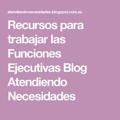 Recursos para trabajar las Funciones Ejecutivas         Blog          Atendiendo Necesidades