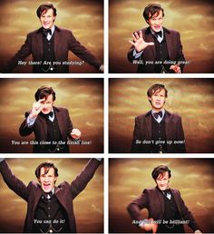 A few words on finals week from the Doctor. Thanks, Doctor. Bless you. Undécimo Doctor, Serie Doctor, Eleventh Doctor, Geronimo, Sherlock, Jace Lightwood, Don't Blink, Film Serie, Study Motivation