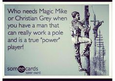 Magic Mike who?  <3 my lineman