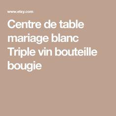 Centre de table mariage blanc Triple vin bouteille bougie
