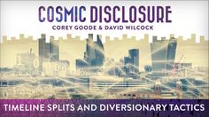 Timeline Splits and Diversionary Tactics Cosmic Disclosure with David Wilcock - Season 8, Episode 4 - 8/29/2017 -  Corey Goode's experiences with the secret space programs continue as he returns to update us on the rapidly changing circumstances concerning disclosure and conflicts between the Air Force and the Navy. As negotiations between the Alliance and the Cabal stall, several Nordic groups are breaking away from the Mohammad Accords and may begin reaching out to humanity, on their…