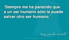 Siempre me ha parecido que a un ser humano sólo le puede salvar otro ser humano.