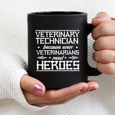 3b5b28ca2 Veterinary Technician because even Veterinarians need heroes 11 oz. Black  Mug