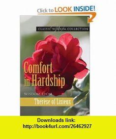 Comfort in Hardship Wisdom from Therese of Lisieux (Classic Wisdom Collections) (9780819815880) Therese of Lisieux, Germana Santos , ISBN-10: 0819815888  , ISBN-13: 978-0819815880 ,  , tutorials , pdf , ebook , torrent , downloads , rapidshare , filesonic , hotfile , megaupload , fileserve