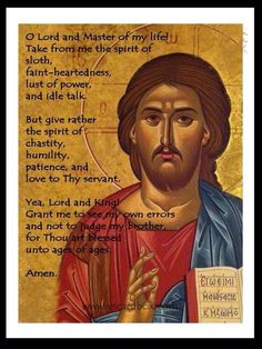 Prayer of St. Ephrem the Syrian. Prayed after Morning and Evening Prayers daily throughout Great Lent.