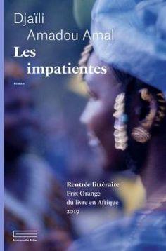 Les Impatientes par Djaïli Amadou Amal Carole Martinez, Destin, Lectures, Novels, Reading, Books, Movie Posters, Romans, Goncourt