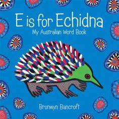 E is for Echidna - My Australian Word Book for children