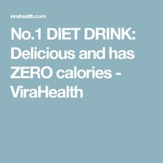 No.1 DIET DRINK: Delicious and has ZERO calories - ViraHealth