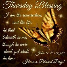 Thursday Blessing ,John a Blessed Day! Good Thursday, Thursday Quotes, Thankful Thursday, Thursday Morning, Blessed Wednesday, Morning Blessings, Morning Prayers, Morning Messages, Thursday Greetings