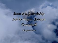 Quotes about Love is a friendship set to music. Joseph Campbell  with images background, share as cover photos, profile pictures on WhatsApp, Facebook and Instagram or HD wallpaper - Best quotes