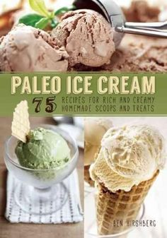 Paleo Ice Cream: 75 Recipes for Rich and Creamy Homemade Scoops and Treats…