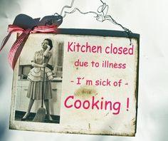 Türschild einmal anders  *Kitchen closed*    Jetzt müssen alle ganz stark sein, wenn man krank ist kann man einfach nicht in der Küche stehen. Vers...