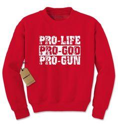 Pro Life Pro God Pro Guns Adult Crewneck Sweatshirt