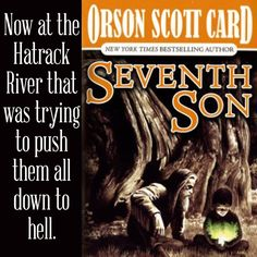 Good boys, doing their work just right, Vigor shouting directions while Alvin could only watch, helpless at the back of the wagon, looking now at Faith who was trying not to have the baby, now at the Hatrack River that was trying to push them all down to hell.  Orson Card, Seventh Son: The Tales of Alvin Maker, Volume I  Excerpt from Seventh Son by Orson Scott Card #teasertuesday #books #amreading #orsonscottcard #yalit http://wp.me/p3Nz8P-xI