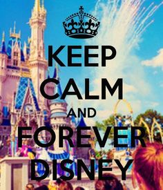 Keep Calm And Forever Disney? That doesn't even sound right... Who cares though...It's disney