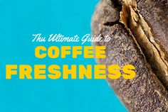 The multiple levels of coffee freshness.