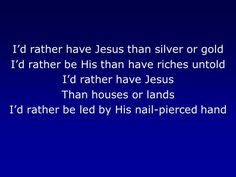 I'd Rather Have Jesus-Yeshua Christ-Messiah Hallelujah and more Blessings!!