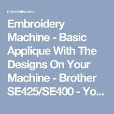 Embroidery Machine - Basic Applique With The Designs On Your Machine - Brother SE425/SE400 - YouTube