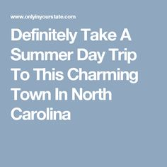 Definitely Take A Summer Day Trip To This Charming Town In North Carolina