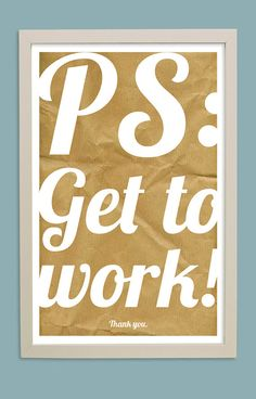 PS Get To Work Poster by DisforDino, $20.00