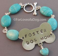 Foster Dog Moms are very special people! Celebrate with my turquoise and silver Foster Dog Mom Bracelet.  Hand crafted by For Love of a Dog