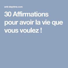 30 Affirmations pour avoir la vie que vous voulez !