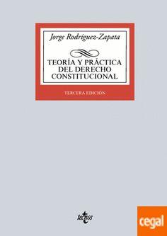 Teoría y práctica del derecho constitucional : Estado, constitución, fuentes del derecho según la realidad de la Unión Europea, contenido y garantías de los derechos fundamentales / Jorge Rodríguez-Zapata