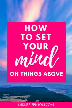 How to Set Your Mind on Things Above Christian Girls, Christian Marriage, Christian Living, Christian Faith, Christian Quotes, Christian Meditation, Bible Verses For Women, Sisters In Christ, Christian Encouragement